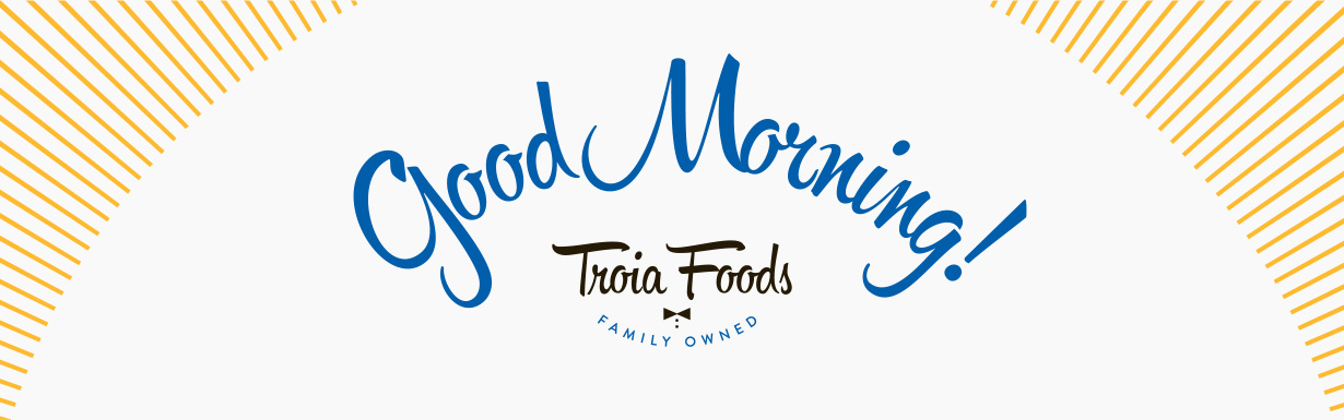 Troia-Foods-Good-Morning