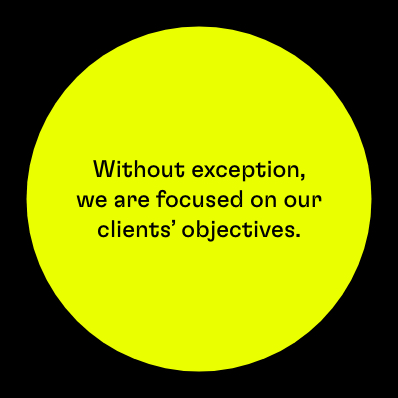 Without exception we are focused on our clients' objectives.
