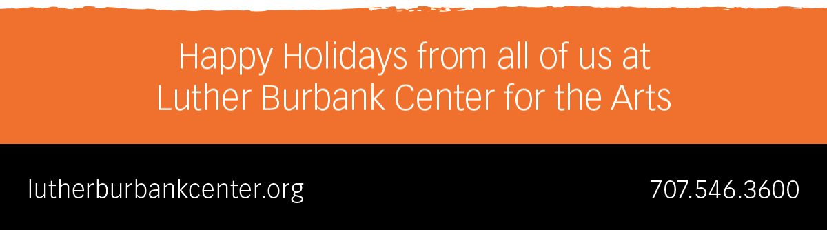 Luther Burbank Center for the Arts Email Footer